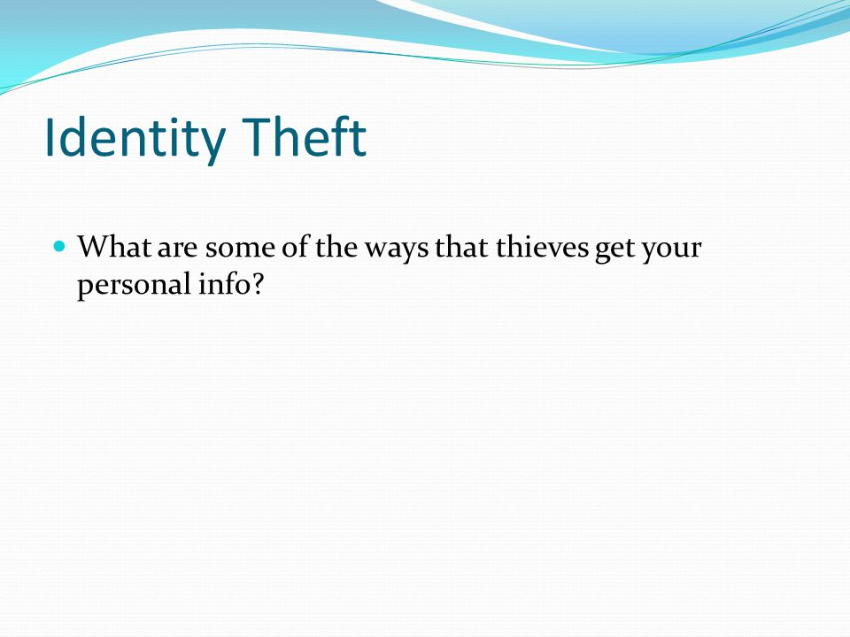 Identity Theft What are some of the ways that thieves get your personal info?