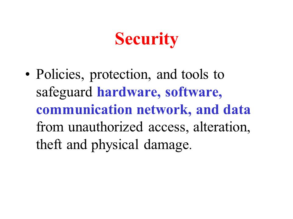 Security Policies, protection, and tools to safeguard hardware, software, communication network, and data from unauthorized access, alteration, theft and physical damage.