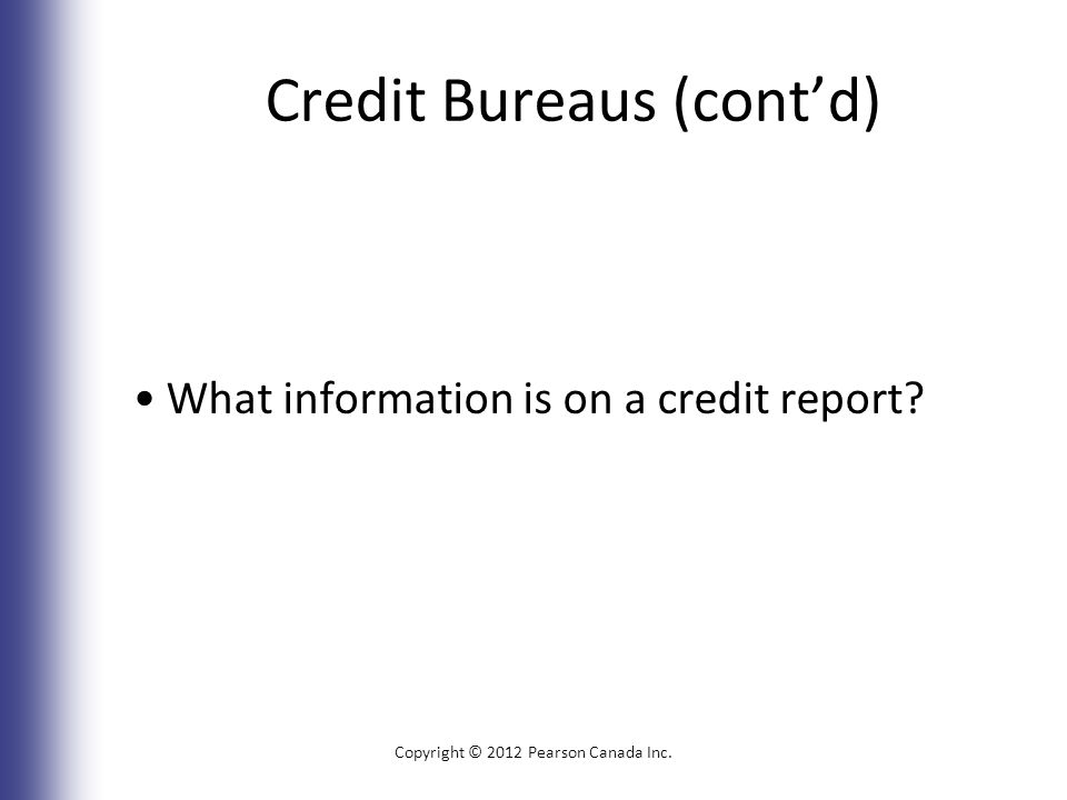 Credit Bureaus (cont'd) What information is on a credit report.