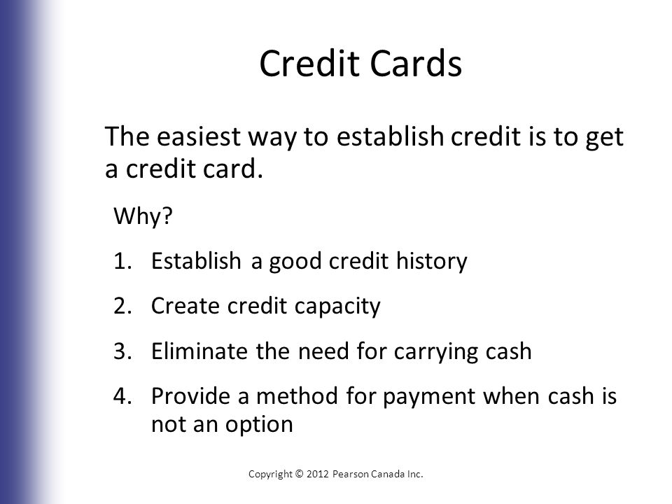 Credit Cards The easiest way to establish credit is to get a credit card.