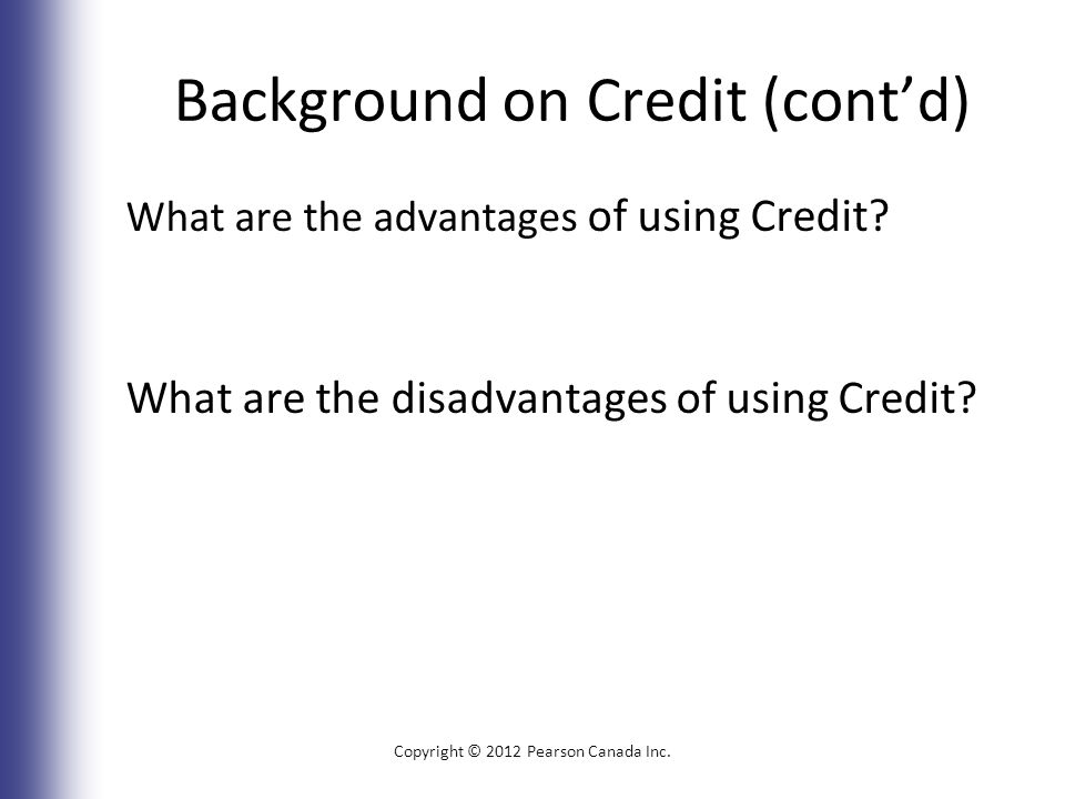 Background on Credit (cont'd) What are the advantages of using Credit.