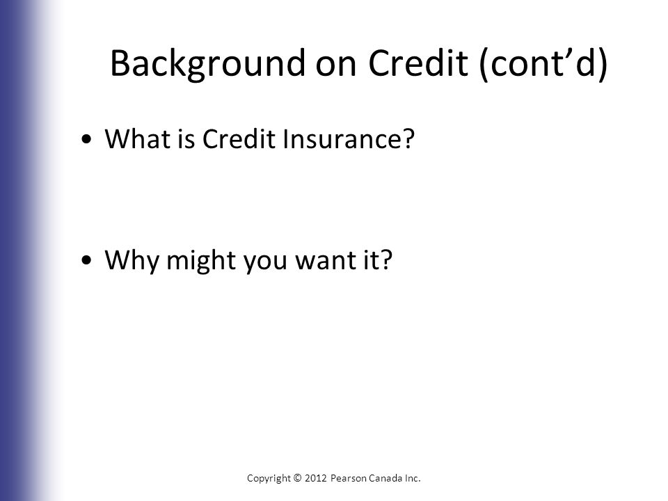 Background on Credit (cont'd) What is Credit Insurance.