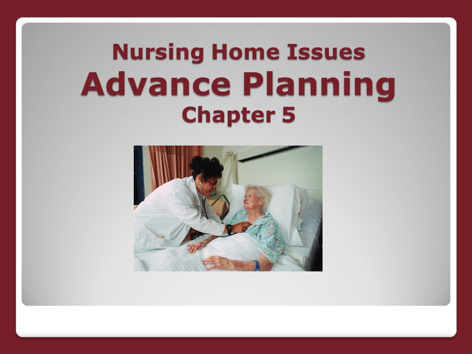 Nursing Home Issues Advance Planning Chapter 5