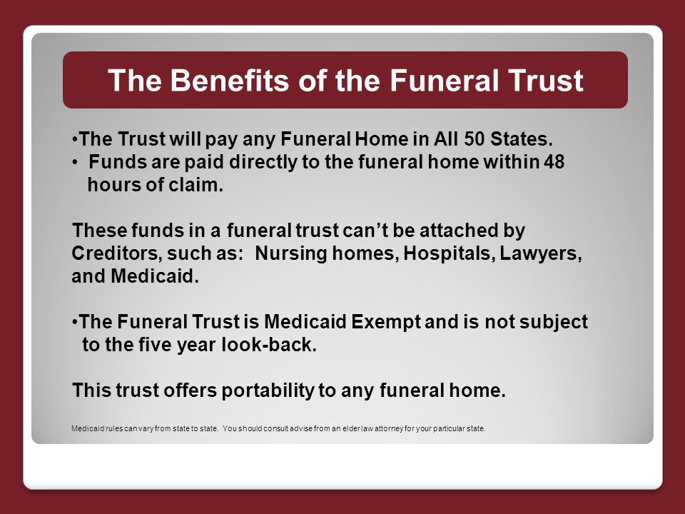 The Benefits of the Funeral Trust The Trust will pay any Funeral Home in All 50 States.