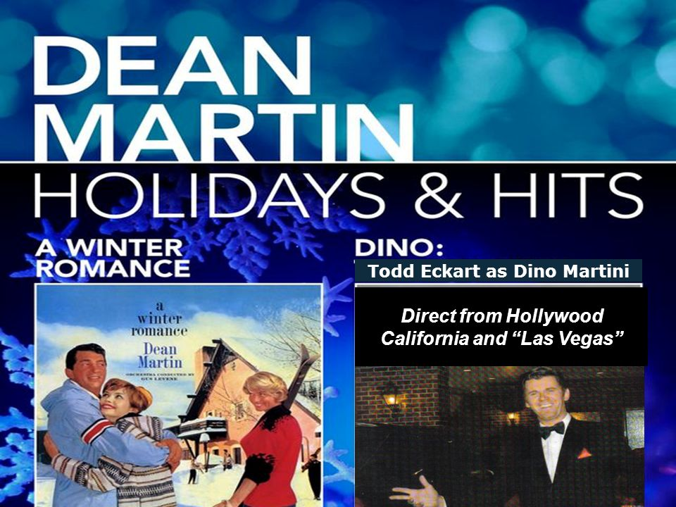 Todd Eckart as Dino Martini Direct from Hollywood California and Las Vegas