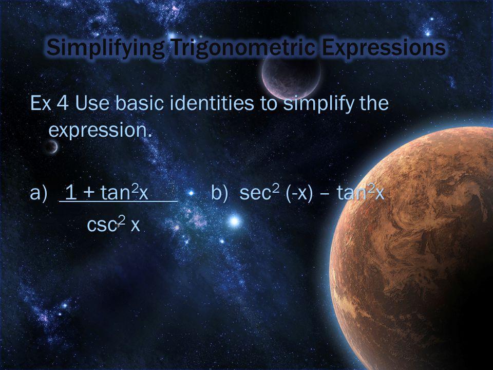 Ex 4 Use basic identities to simplify the expression. a) 1 + tan 2 x b) sec 2 (-x) – tan 2 x csc 2 x csc 2 x