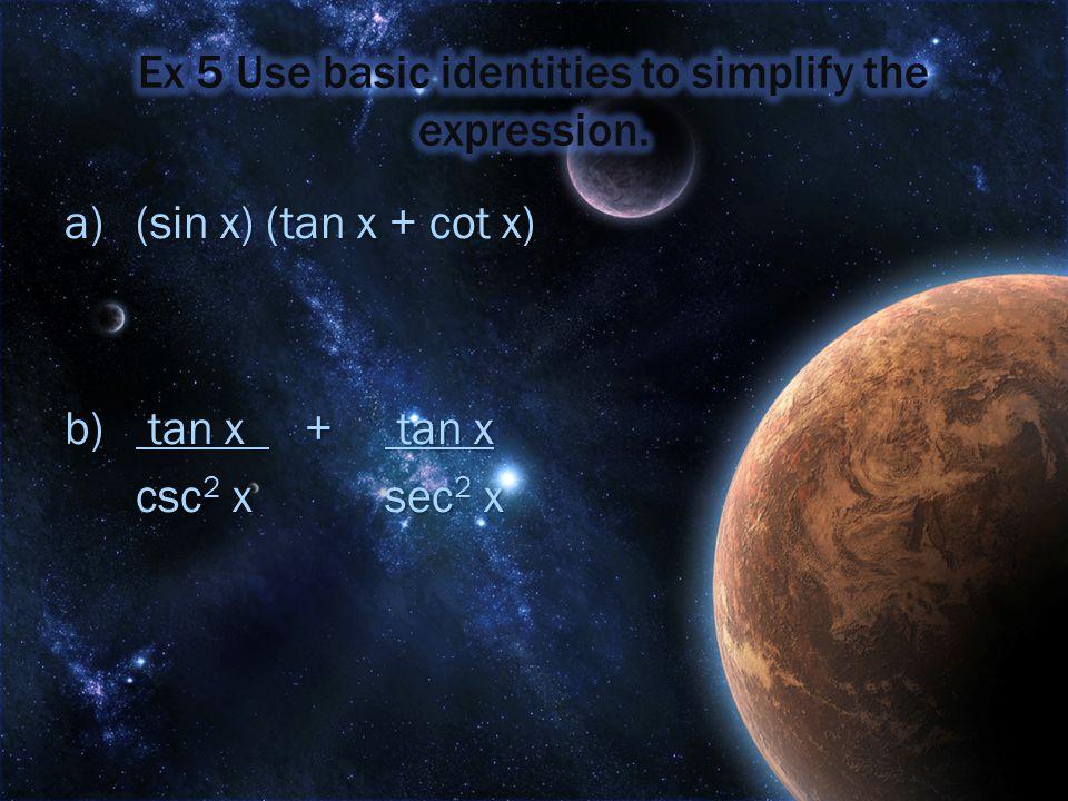 a)(sin x) (tan x + cot x) b) tan x + tan x csc 2 xsec 2 x csc 2 xsec 2 x