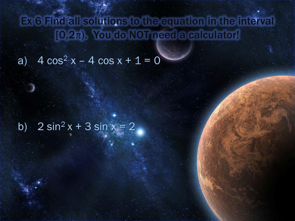 a)4 cos 2 x – 4 cos x + 1 = 0 b)2 sin 2 x + 3 sin x = 2