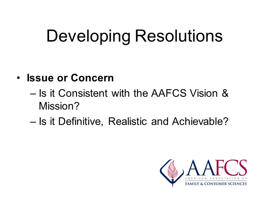 Developing Resolutions Issue or Concern –Is it Consistent with the AAFCS Vision & Mission.