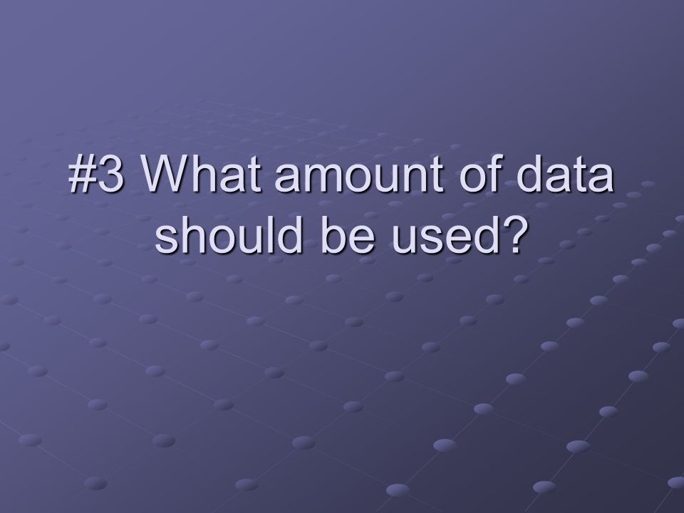 #3 What amount of data should be used?