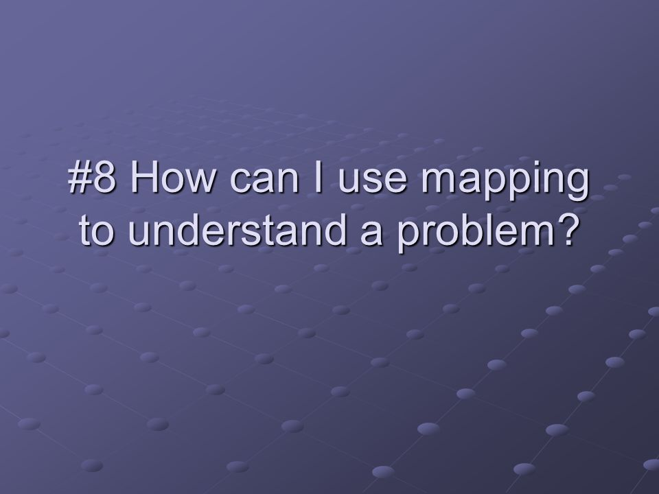 #8 How can I use mapping to understand a problem