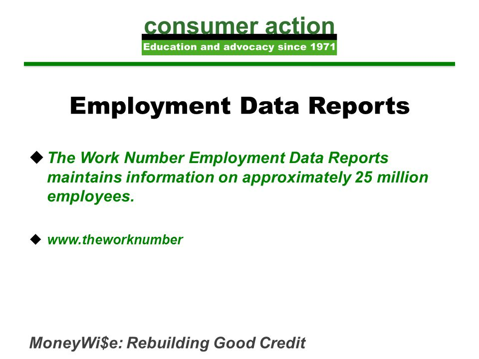 Employment Data Reports  The Work Number Employment Data Reports maintains information on approximately 25 million employees.