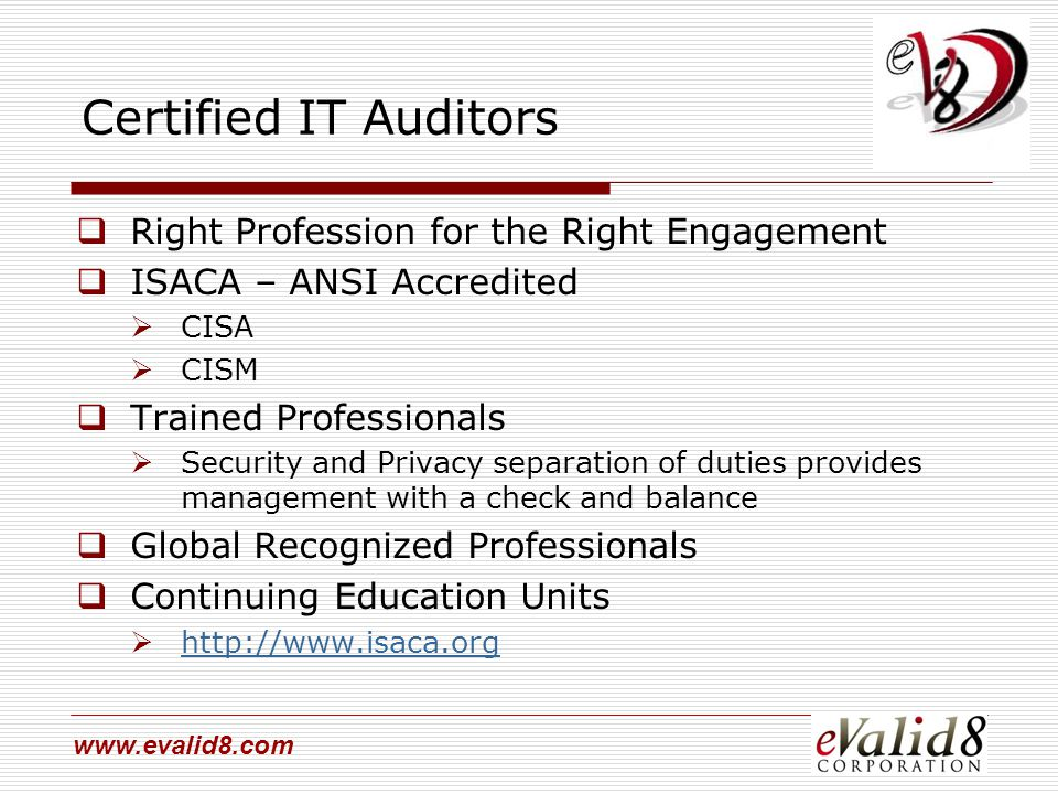 www.evalid8.com Certified IT Auditors  Right Profession for the Right Engagement  ISACA – ANSI Accredited  CISA  CISM  Trained Professionals  Se
