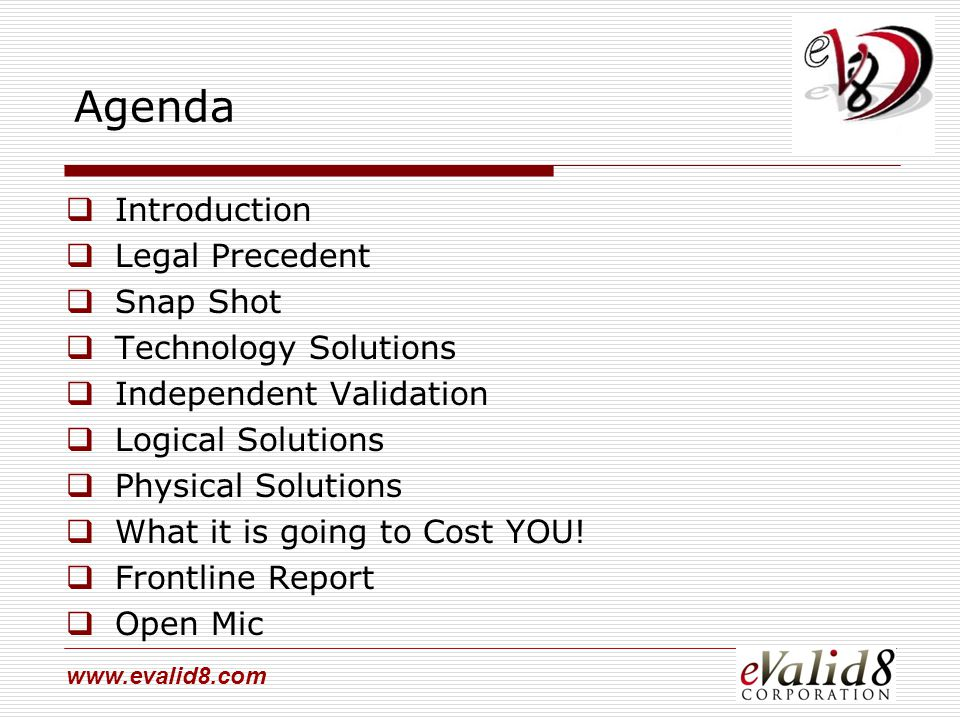 www.evalid8.com Agenda  Introduction  Legal Precedent  Snap Shot  Technology Solutions  Independent Validation  Logical Solutions  Physical Sol