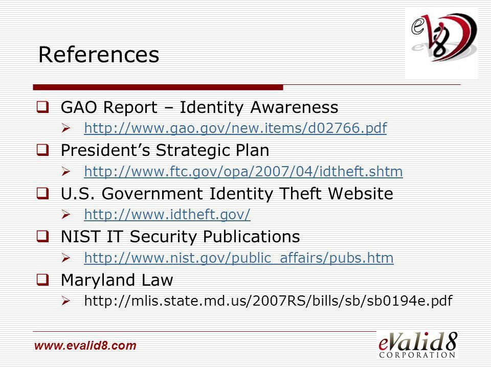 www.evalid8.com References  GAO Report – Identity Awareness  http://www.gao.gov/new.items/d02766.pdf http://www.gao.gov/new.items/d02766.pdf  President's Strategic Plan  http://www.ftc.gov/opa/2007/04/idtheft.shtm http://www.ftc.gov/opa/2007/04/idtheft.shtm  U.S.