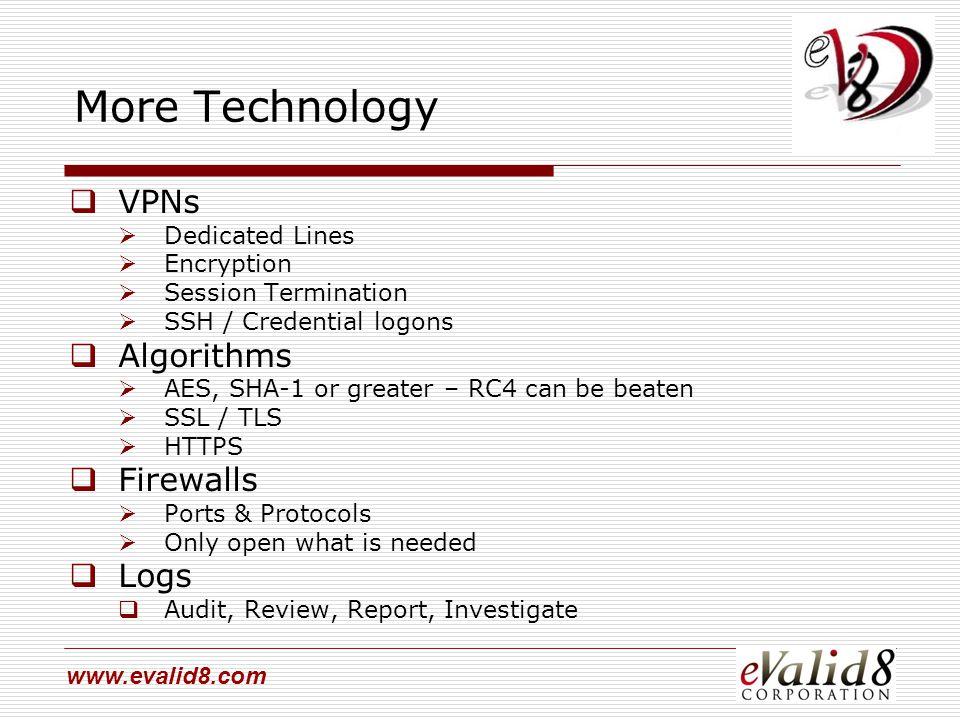 www.evalid8.com More Technology  VPNs  Dedicated Lines  Encryption  Session Termination  SSH / Credential logons  Algorithms  AES, SHA-1 or gre