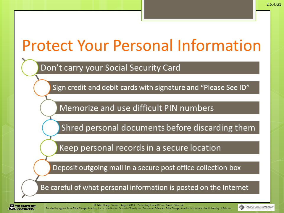 © Take Charge Today – August 2013 – Protecting Yourself From Fraud– Slide 12 Funded by a grant from Take Charge America, Inc.