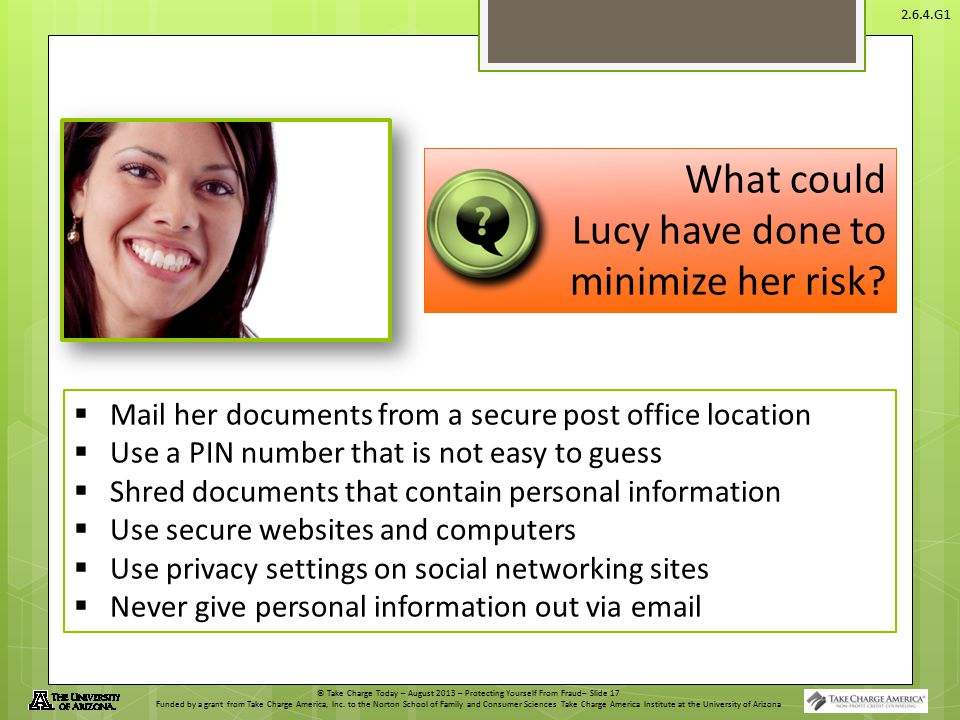 © Take Charge Today – August 2013 – Protecting Yourself From Fraud– Slide 17 Funded by a grant from Take Charge America, Inc.