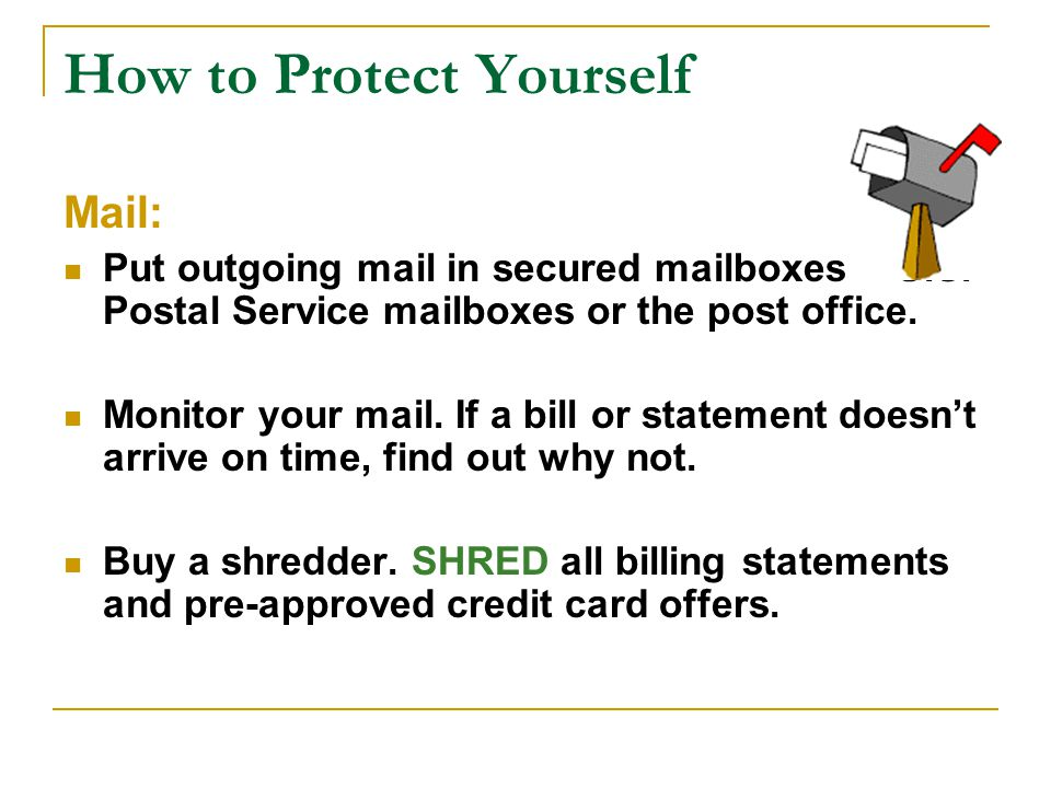 How to Protect Yourself Mail: Put outgoing mail in secured mailboxes -- U.S.
