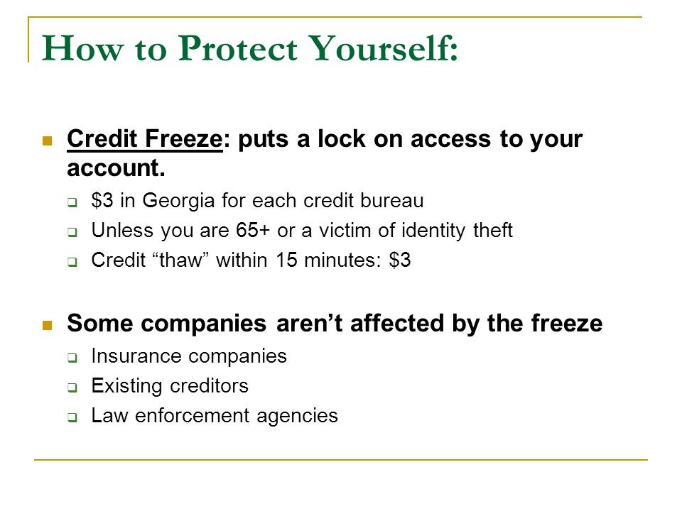 How to Protect Yourself: Credit Freeze: puts a lock on access to your account.