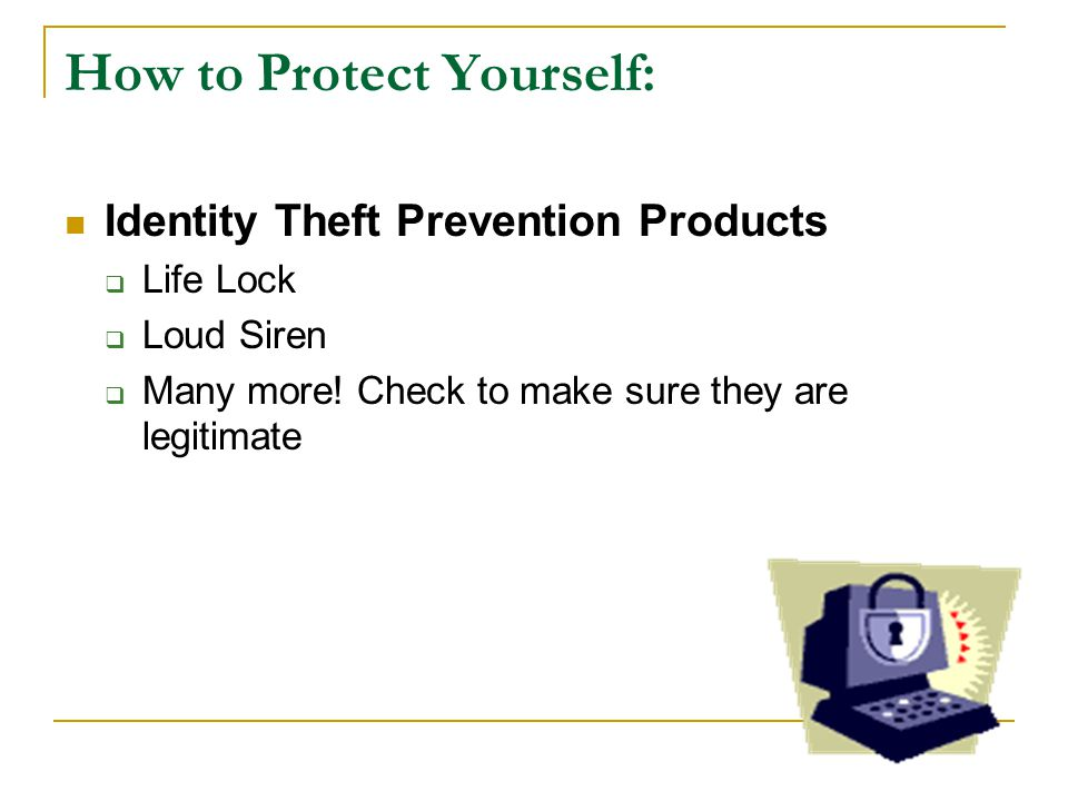 How to Protect Yourself: Identity Theft Prevention Products  Life Lock  Loud Siren  Many more.