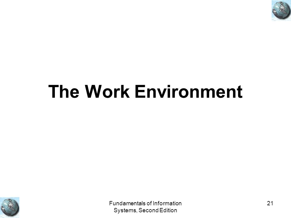 Fundamentals of Information Systems, Second Edition 21 The Work Environment