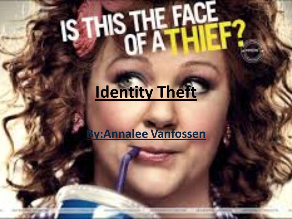 Identity Theft By:Annalee Vanfossen