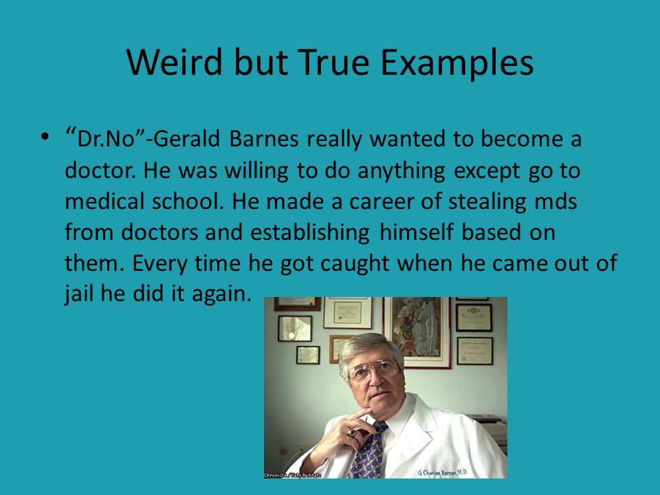Weird but True Examples Dr.No -Gerald Barnes really wanted to become a doctor.