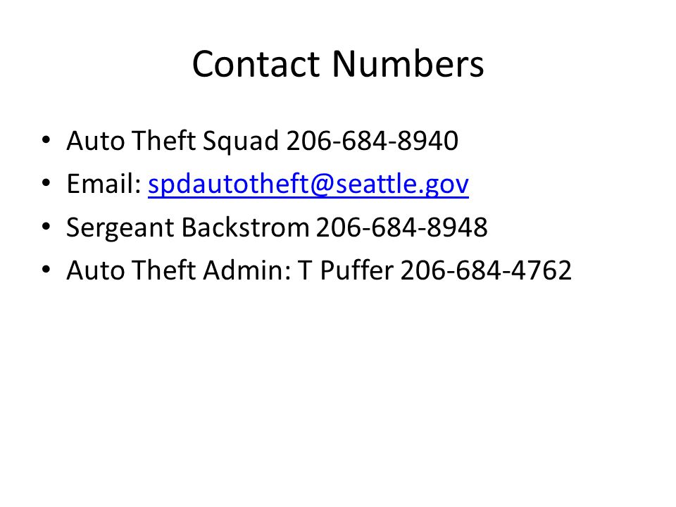 Contact Numbers Auto Theft Squad 206-684-8940 Email: spdautotheft@seattle.govspdautotheft@seattle.gov Sergeant Backstrom 206-684-8948 Auto Theft Admin