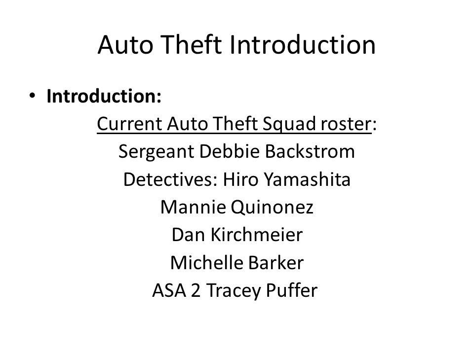 Auto Theft Introduction Introduction: Current Auto Theft Squad roster: Sergeant Debbie Backstrom Detectives: Hiro Yamashita Mannie Quinonez Dan Kirchm