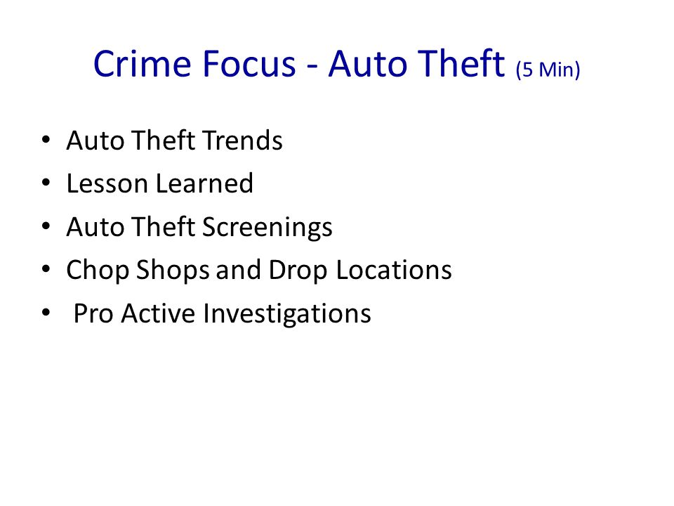 Auto Theft Precinct Year to Date Monthly Average Jan - April 2012 Year to Date Monthly Average Jan - April 2013 Year to Date Monthly Average Jan - April 2014 Year to Date 2013 -2014 % of Change* Jan - April North 102 13119432% West 56 587625% East 48 366243% South 51 528136% Southwest 38 4742-11% Number compiled from GO Events; As reported by T Puffer (Averages above.5 are rounded up) *Percent of change calculated from actual number of incidents not the averages