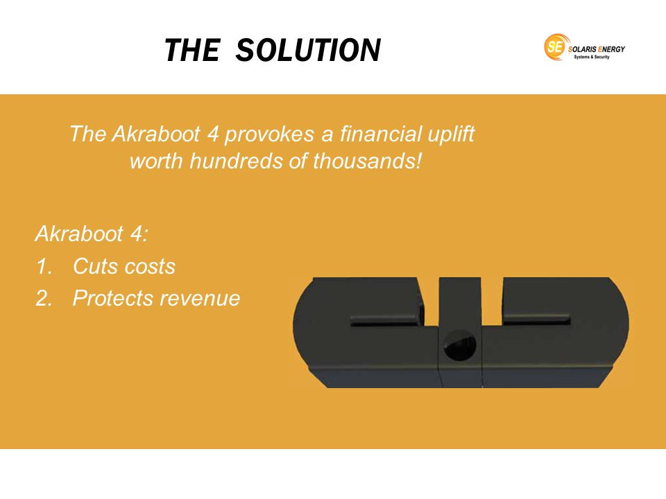 THE SOLUTION Akraboot 4: 1.Cuts costs 2.Protects revenue 3.Saves time The Akraboot 4 provokes a financial uplift worth hundreds of thousands!