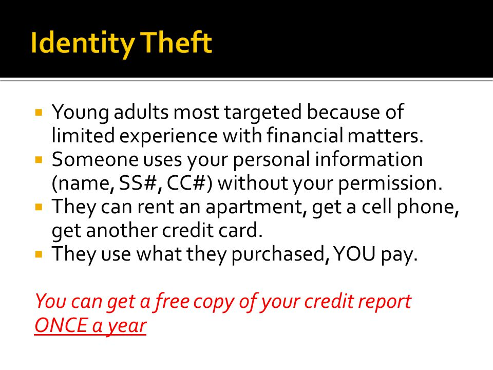  Young adults most targeted because of limited experience with financial matters.