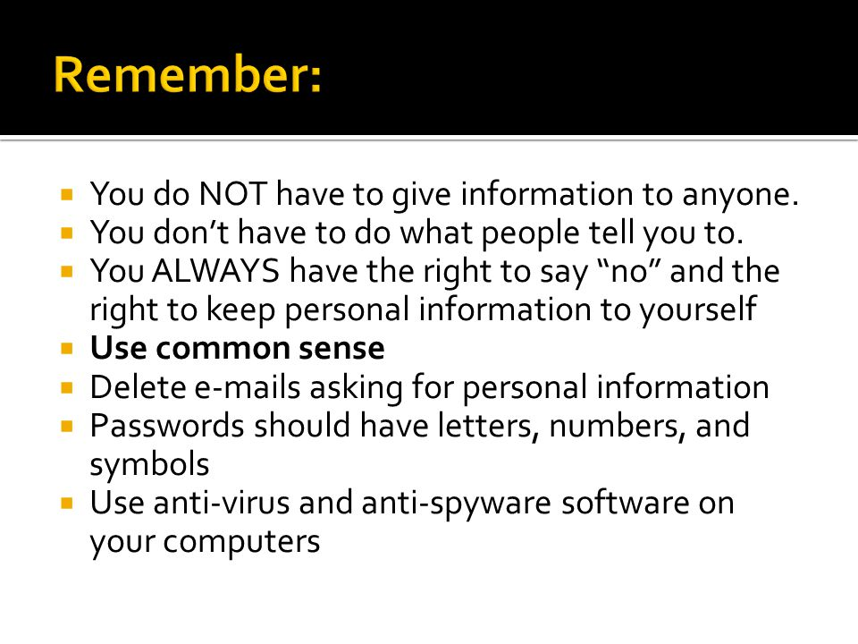  You do NOT have to give information to anyone.  You don't have to do what people tell you to.