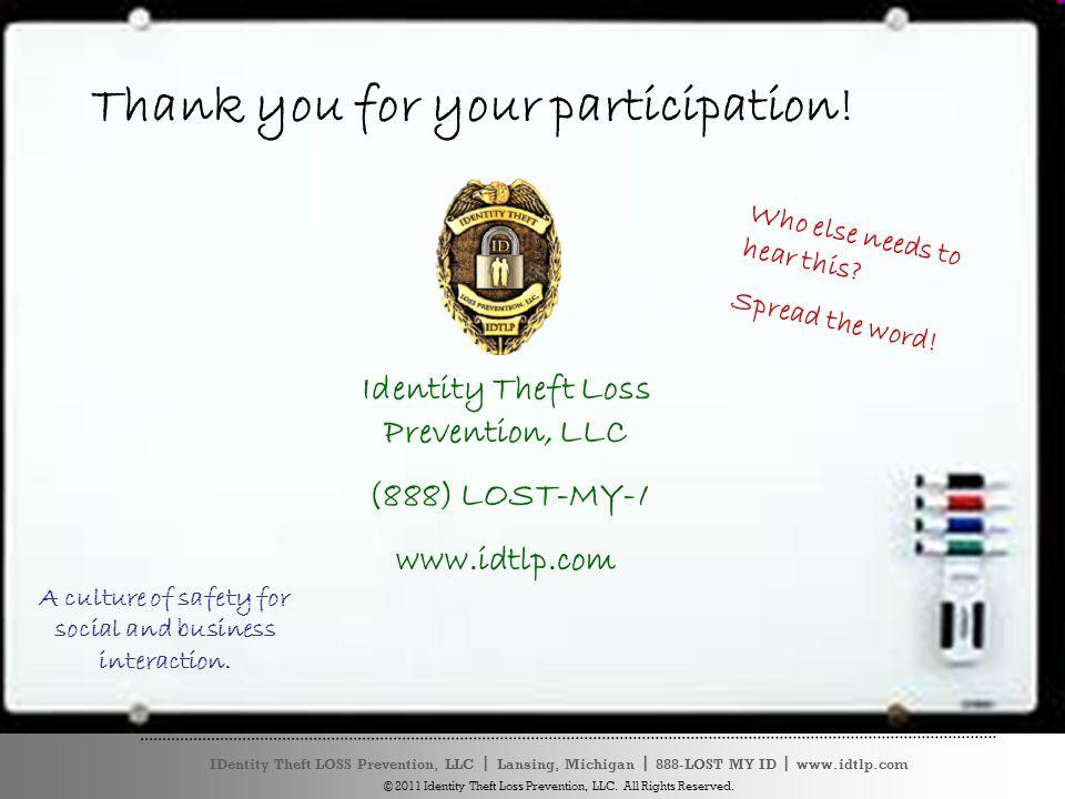 IDentity Theft LOSS Prevention, LLC ׀ Lansing, Michigan ׀ 888-LOST MY ID ׀ www.idtlp.com © 2011 Identity Theft Loss Prevention, LLC.