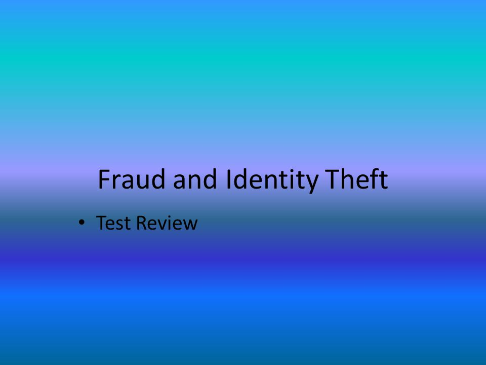 Fraud and Identity Theft Test Review