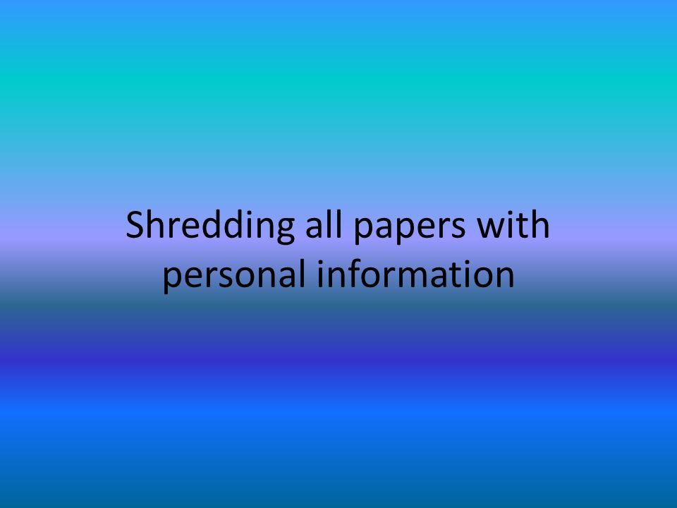 Shredding all papers with personal information
