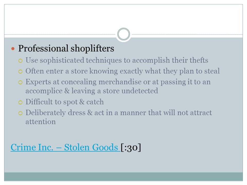 Professional shoplifters  Use sophisticated techniques to accomplish their thefts  Often enter a store knowing exactly what they plan to steal  Exp