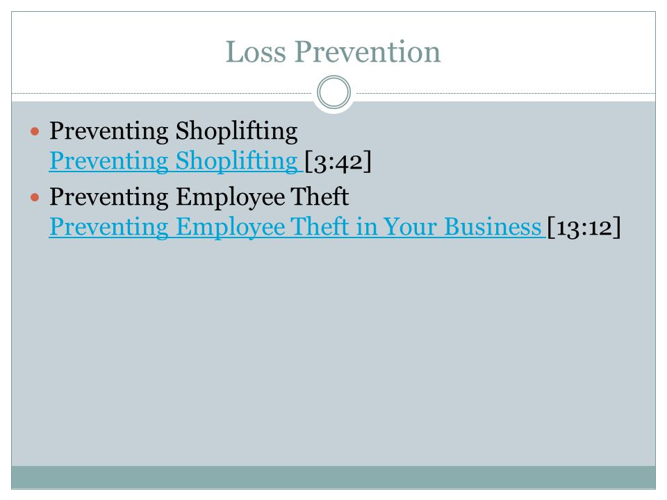 Loss Prevention Preventing Shoplifting Preventing Shoplifting [3:42] Preventing Shoplifting Preventing Employee Theft Preventing Employee Theft in Your Business [13:12] Preventing Employee Theft in Your Business