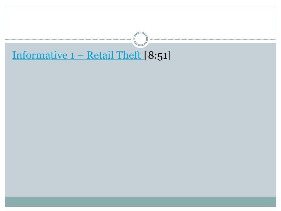 Informative 1 – Retail Theft Informative 1 – Retail Theft [8:51]