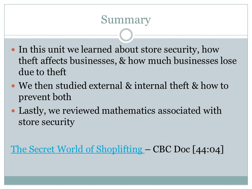 Summary In this unit we learned about store security, how theft affects businesses, & how much businesses lose due to theft We then studied external &