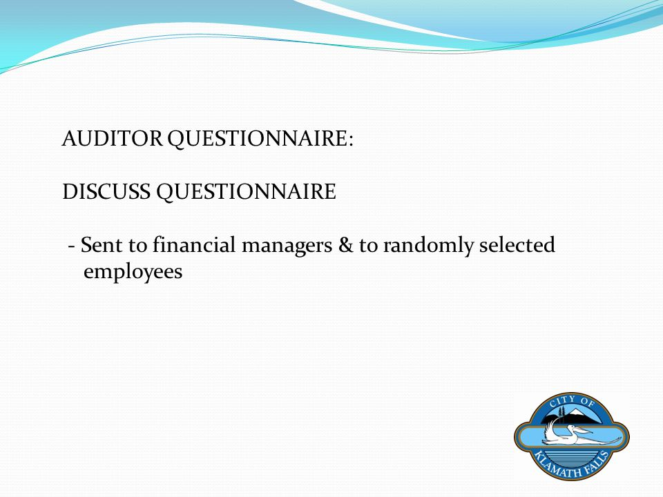 AUDITOR QUESTIONNAIRE: DISCUSS QUESTIONNAIRE - Sent to financial managers & to randomly selected employees