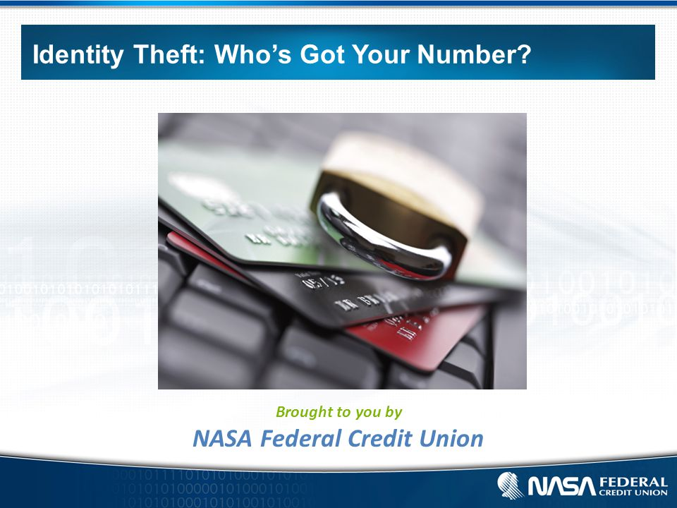 Identity Theft: Who's Got Your Number Brought to you by NASA Federal Credit Union