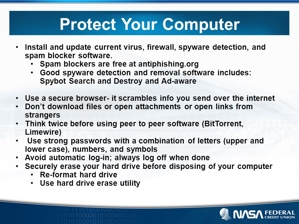 Protect Your Computer Install and update current virus, firewall, spyware detection, and spam blocker software.