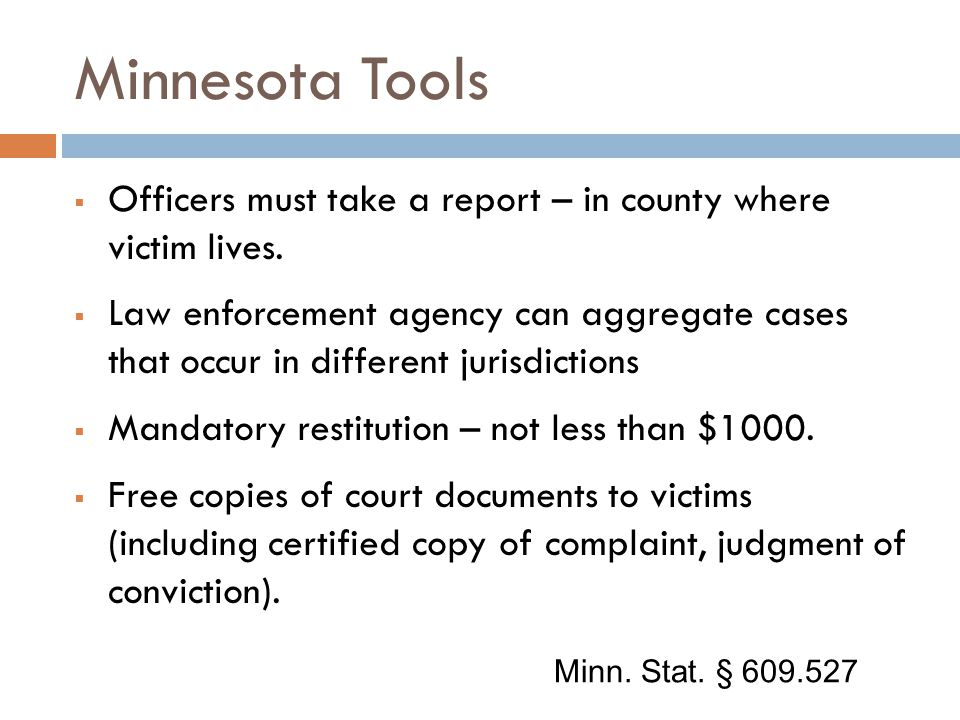Minnesota Tools  Officers must take a report – in county where victim lives.  Law enforcement agency can aggregate cases that occur in different jur