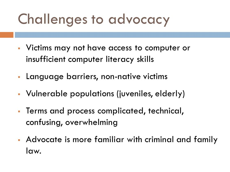 Challenges to advocacy  Victims may not have access to computer or insufficient computer literacy skills  Language barriers, non-native victims  Vu