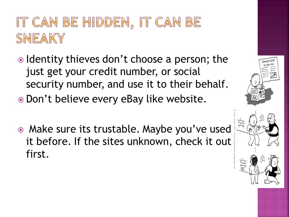  Identity thieves don't choose a person; the just get your credit number, or social security number, and use it to their behalf.