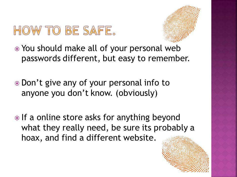  You should make all of your personal web passwords different, but easy to remember.