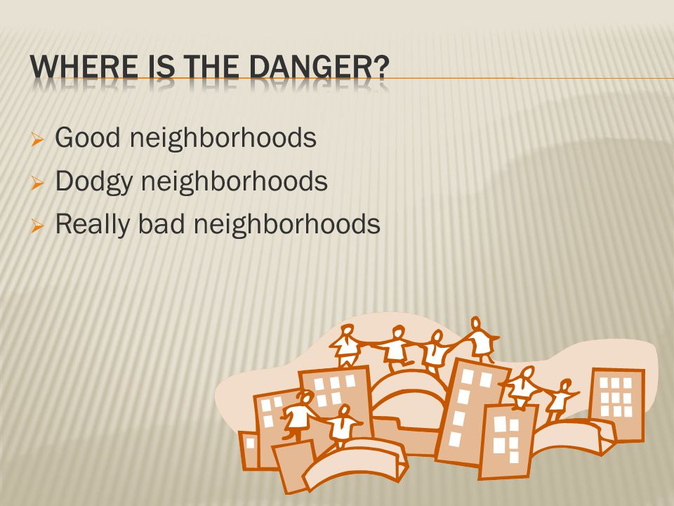  Good neighborhoods  Dodgy neighborhoods  Really bad neighborhoods