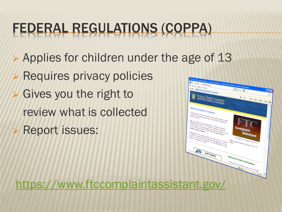  Applies for children under the age of 13  Requires privacy policies  Gives you the right to review what is collected  Report issues: https://www.